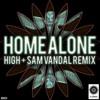 Home Alone - High (Sam Vandal Remix)