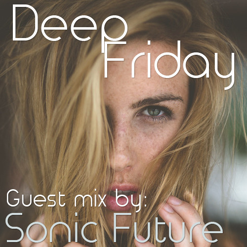Deep Fridays 005 // Guest Mix By Sonic Future