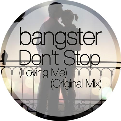 Bangster - Don't Stop (Loving Me) !!!FREE DOWNLOAD!!!