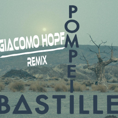 Pompeii - Bastille (Giacomo Hopf Remix) FREE DOWNLOAD