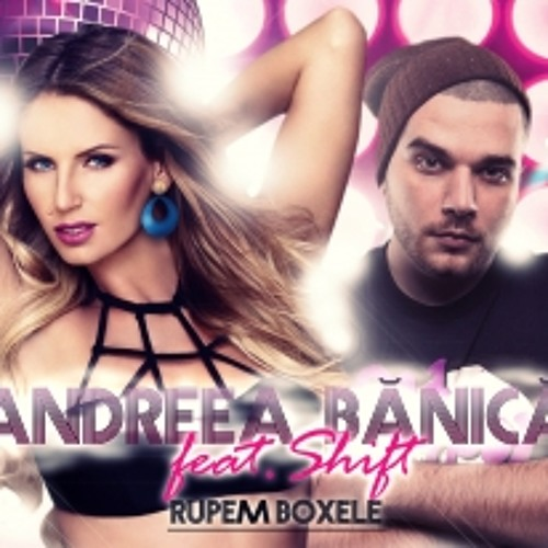 Andreea Banica feat. Shift - Rupem Boxele (Alex Graffs Club Mix)