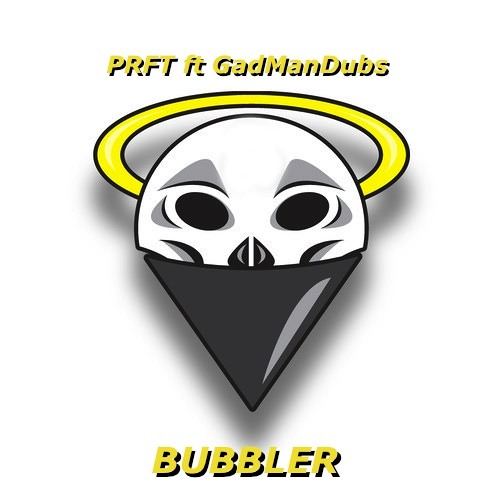 Bubbler by PRFT ft GadManDubs