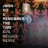 JMSN - Do U Remember the Time ( Evil Needle Remix )
