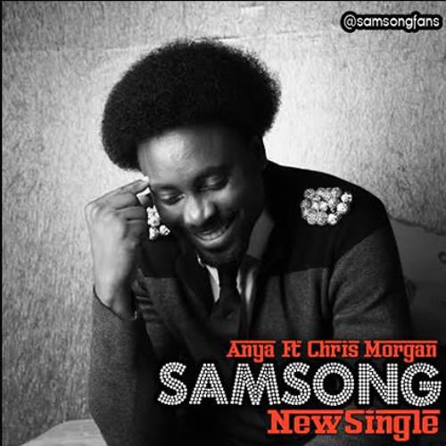 Anya - Samsong Ft. Chris Morgan