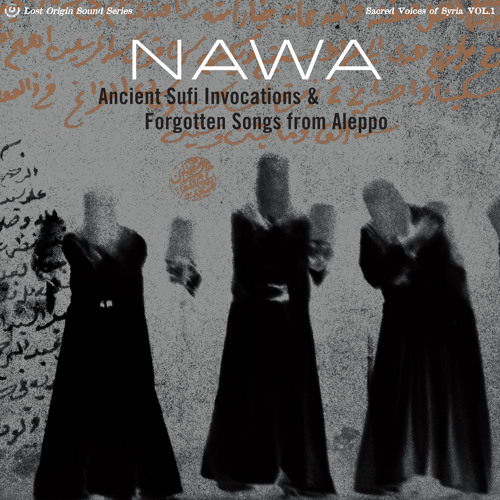 NAWA -  Ancient Sufi Invocations and Forgotten Songs from Aleppo