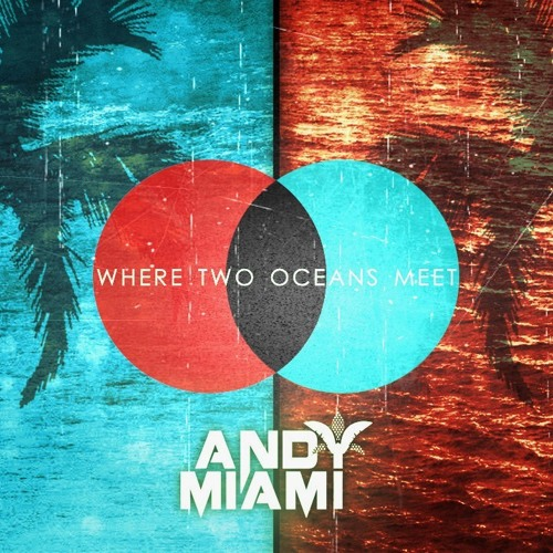 Andy Miami - Where Two Oceans Meet (FREE DOWNLOAD)