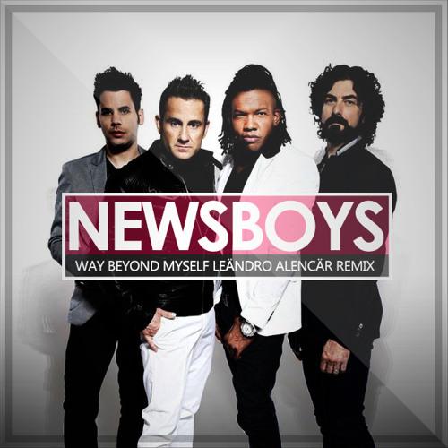 Newsboys - Way Beyond Myself (Leändro Alencär Remix)