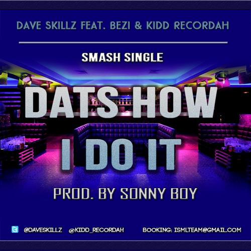 Dave Skillz - Dats How I Do It (Feat. Bezi & Kidd Recordah)