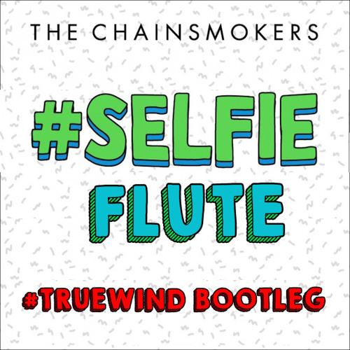 #Selfie Flute (TrueWind Banging Bootleg) Free Download in Description!
