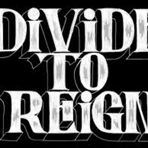 DIVIDE TO BETTER REIGN