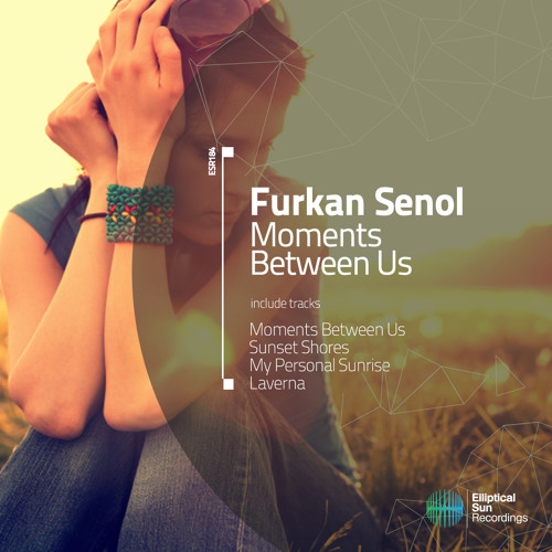 Furkan Senol-Moments Between Us [ ESR 184 ] Available 22.05.14