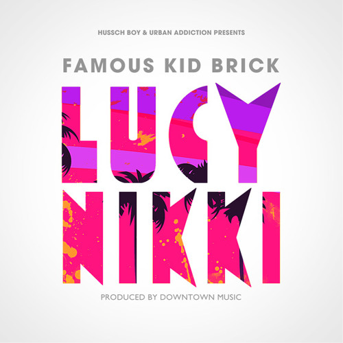 Famous Kid Brick - Lucy Nikki [Dirty]