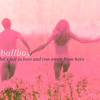 Ballboy - Let's Fall In Love And Run Away From Here