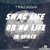TraiSwag - IN SPACE