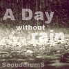 A Day Without Rain by SéouddrumS(sensitive spirit)