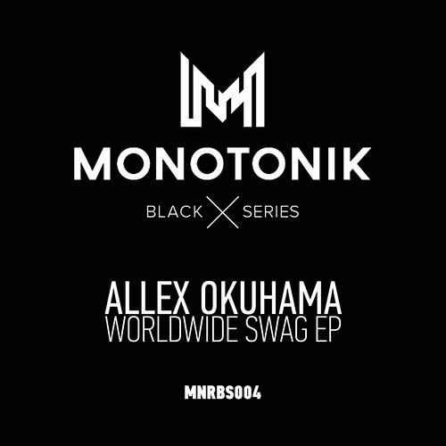 Allex Okuhama - Worldwide Swag EP [Monotonik Records]
