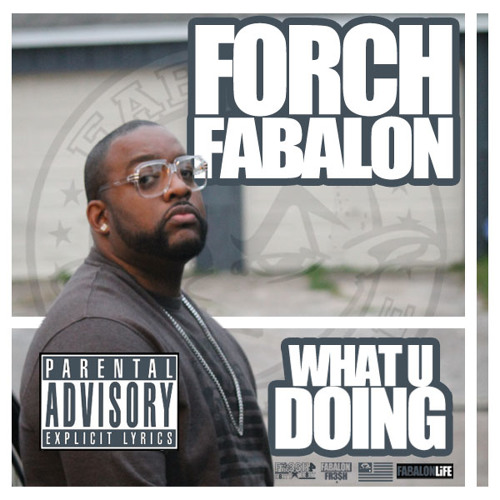 FORCH FABALON - WHAT U DOING