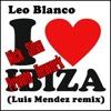 Leo Blanco - I Love Ibiza (Luis Mendez Remix) (Nick Silva Rework)FREE DOWNLOAD