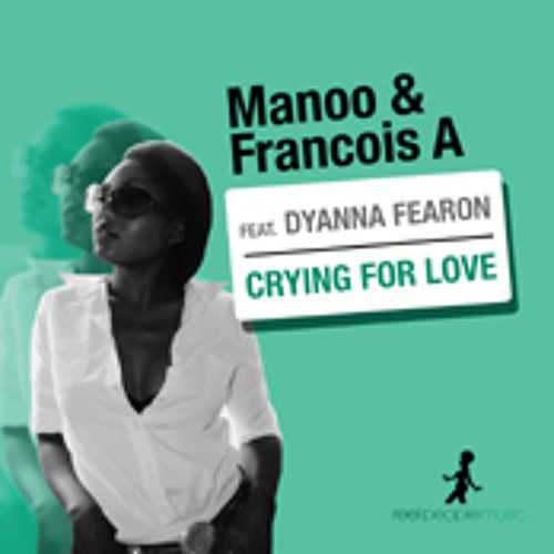 Manoo - Francois A. ft. Dyanna Fearon - Crying For Love (IndySoul DeeperSoul Remix)