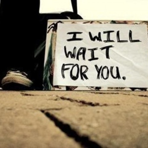 I will wait for you...