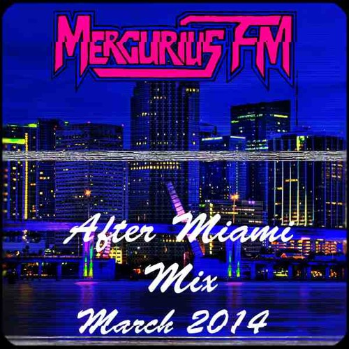 Mercurius FM - After Miami March 2014 Mix