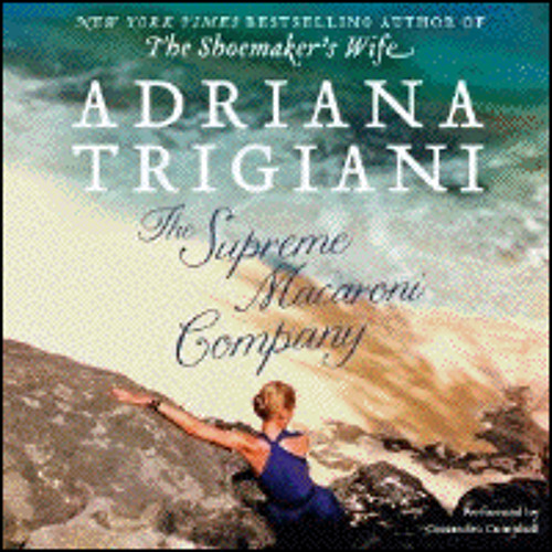 THE SUPREME MACARONI COMPANY By Adriana Trigiani, Read By Cassandra Campbell