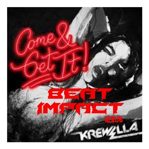 Krewella Come & Get It - BEAT IMPACT_RERUB.