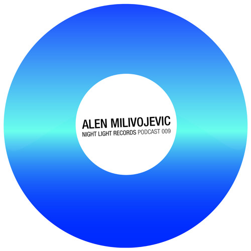 Alen Milivojevic - Night Light Records Podcast 009