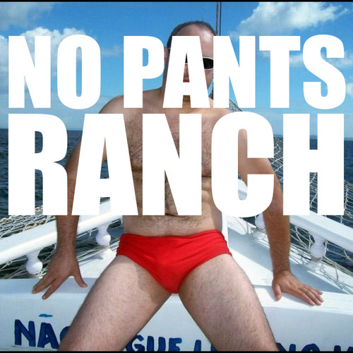 (4) No Pants Ranch