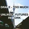 Drake - Too Much (Unlikely Futures Rework)