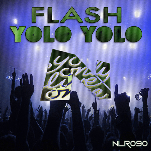 NLR090 Flash - Yolo Yolo (Original Mix) 96Kbps Preview - Out Now!