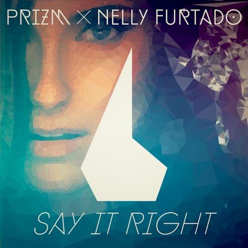 Prizm x Nelly Furtado - Say It Right
