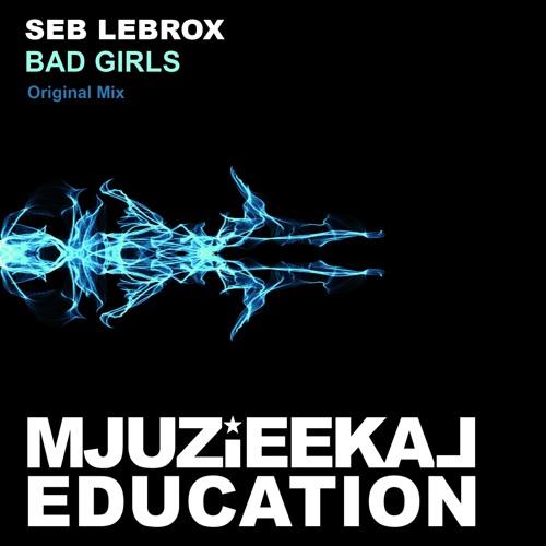 OUT NOW! Seb LeBrox - Bad Girls (Original Mix)