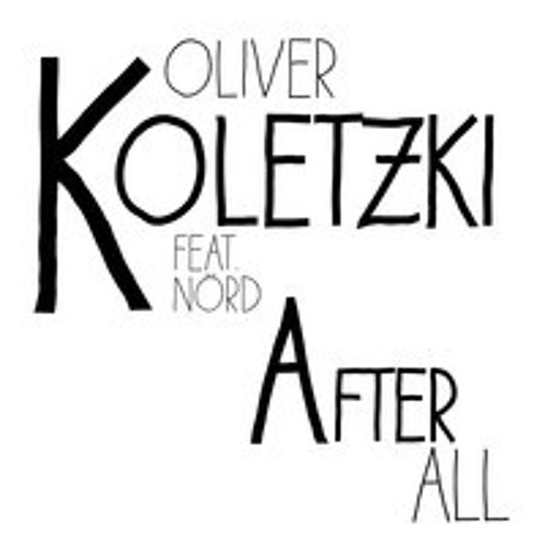 Oliver Koletzki feat. Nörd - After All (Kellerkind Remix)