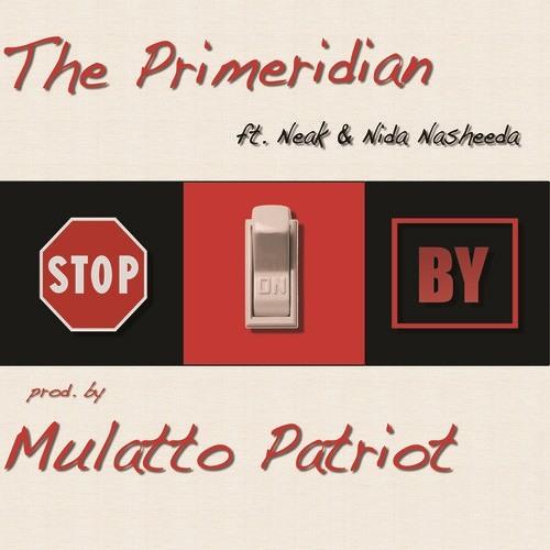 """Stop On By"" Primeridian, Neak, Prod. by Mulatto Patriot"