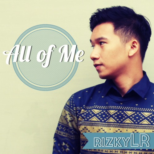 @RizkyLR - All Of Me (John Legend cover)