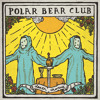 Polar Bear Club - When We Were College Kids