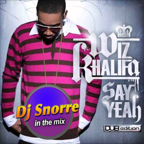 Wiz Khalifa - Say Yeah  (Dj Snorre In The Mix)