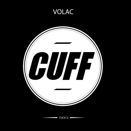 CUFF000: Volac - Fuck U (Original Mix) [CUFF FREE DOWNLOAD]