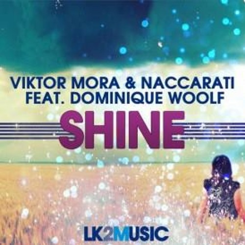 Viktor Mora & Naccarati Ft Dominique Woolf - Shine (Zonato Silva, Rafael Nicinovas, Gui Rozelli Rmx)