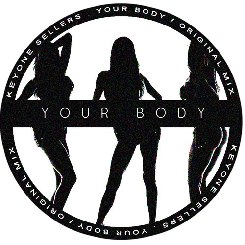 Keyone Sellers - Your Body (Original mix)[FREE DOWNLOAD]