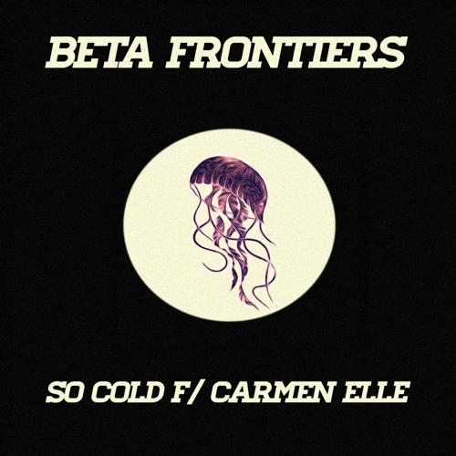Beta Frontiers - So Cold f/ Carmen Elle