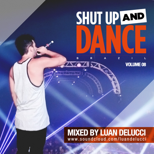 Shut Up And Dance Brazil mixed by Luan Delucci