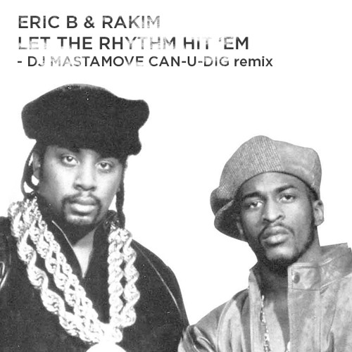 Eric B & Rakim - Let The Rhythm Hit 'Em (DJ Mastamove CAN-U-DIG classic Remix)