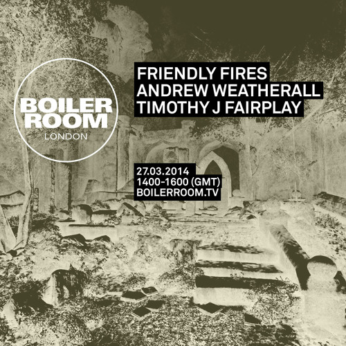 Friendly Fires, Andrew Weatherall & Timothy J Fairplay Boiler Room Radio DJ Set