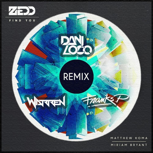 Zedd ft Matthew Koma & Miriam Bryant - Find You (Franks P Vs. Dani Loco & Haxon Remix)
