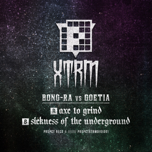 Bong Ra vs Goetia - Axe To Grind/Sickness Of The Underground (PRSPCT XTRM DIGI001) Out 07-04-2014!