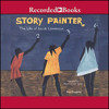 STORY PAINTER By John Duggleby, Read By Myra Lucretia Taylor