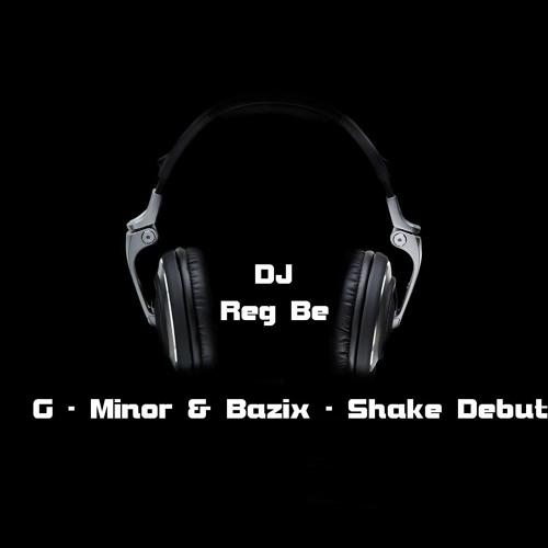 G - Minor & Bazix - Shake Debut (DJ Reg Be)