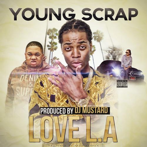 Young Scrap x DJ Mustard- Love LA (Dirty)
